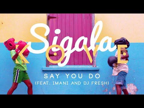 Sigala - Say You Do Ft. Imani & DJ Fresh (Kove Remix)