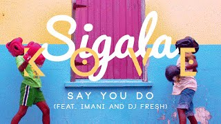 Sigala - Say You Do Ft. Imani & DJ Fresh (Kove Remix)