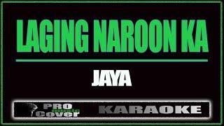 Laging naroon ka - JAYA (KARAOKE)