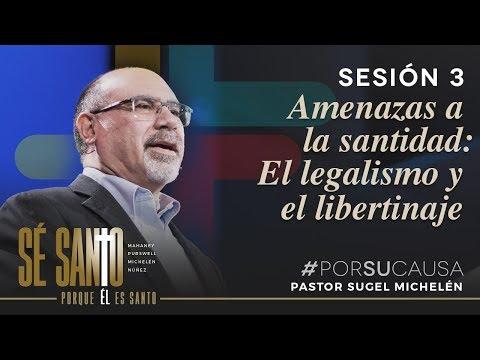 Amenazas a la santidad: El legalismo y el libertinaje - Sugel Michelén