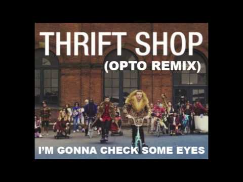Thrift Shop (opto remix) I'm gonna check some eyes