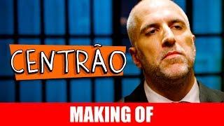 Vídeo - Making Of – Centrão