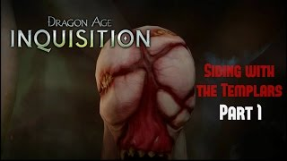 "Dragon Age Inquisition: Siding with Templars - Part 1 ""Trying to Impress the Lord Seeker"""
