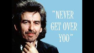 """Never Get Over You"" (Lyrics) 💖 GEORGE HARRISON ॐ 2002"