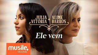 Baixar Julia Vitoria e Aline Barros - Ele Vem / A Cidade Santa (Ao Vivo)