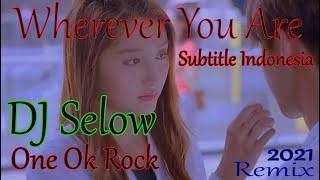 DJ SELOW WHEREVER YOU ARE - ONE OK ROCK / AUTO BAPER!!!! CLIP + SUBTITEL INDO