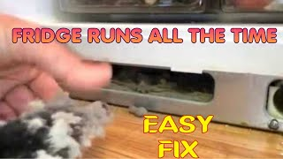 Fridge Runs All The Time --DIY--Easy, Quick Fix