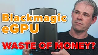 Blackmagic eGPU Review. Not what I was hoping for APPLE.