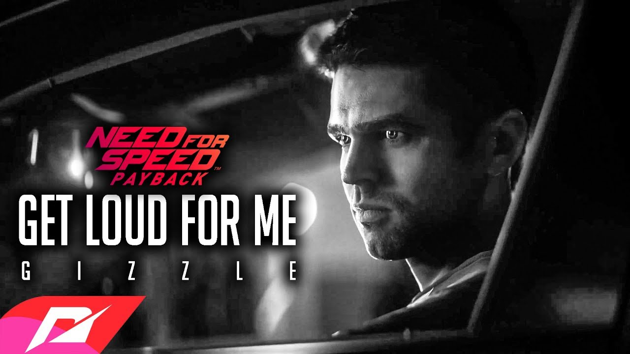 Gizzle Get Loud For Me Need For Speed Payback Trailer Soundtrack Music Video