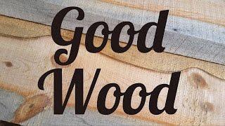 Good Wood - Hand Crafting Rough Sawn Lumber