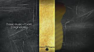 Bassic music - Y volo (Original mix)   Tech house   Electronica Argenta.