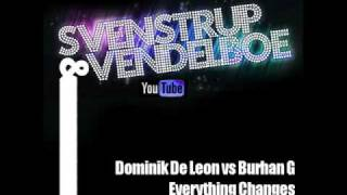 Dominik De Leon vs Burhan G - Everything Changes (Svenstrup & Vendelboe Remix)