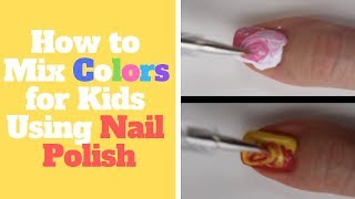 How to Mix Colors for Kids Using Nail Polish   Great for Preschool Children-