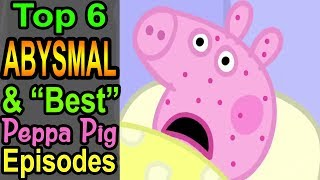 "Top 6 Abysmal & ""Best"" Peppa Pig Episodes"