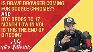 Is Brave Browser Coming for Google Chrome?? + BTC Drops to 17 Month Low in Vol, Is This The End?