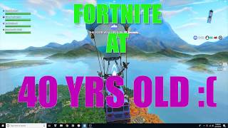FORTNITE WHEN YOUR 40 YEARS OLD!!  YEAH IM HORRIBLE!!