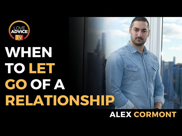 When To Let Go Of A Relationship | Have You Tried Everything To Save It?