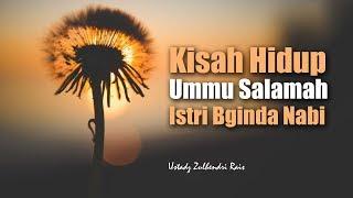 Kisah Kehidupan Ummu Salamah, Istri Baginda Nabi, Ustadz Zulhendri Rais