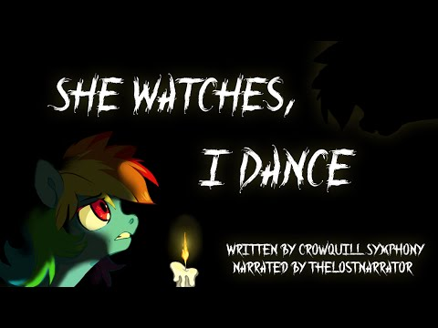 She Watches, I Dance [MLP Fanfic Reading] (Darkfic)