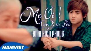 Mẹ Ơi! Con Xin Lỗi - Đinh Kiến Phong [MV HD OFFICIAL]