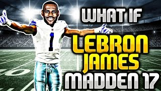 """""""WHAT IF"""" LEBRON JAMES WAS IN Madden 17? !!! - Madden NFL 17"""