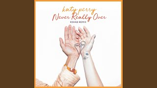 Gambar cover Never Really Over (R3HAB Remix)