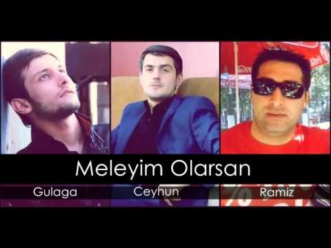 Gulaga ft Ceyhun ft Ramiz   Meleyim...