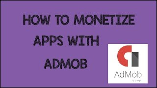 HOW TO MONETIZE APPS WITH ADMOB
