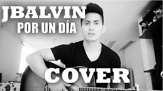 J Balvin  - Por un día (cover acústico) ACORDES DE GUITARRA