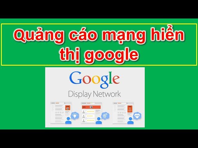 [Lê Văn Trường – MMO] Bài 18 Hướng dẫn chạy quảng cáo mạng hiển thị google tối ưu 2020 – Hoconlineaz.net