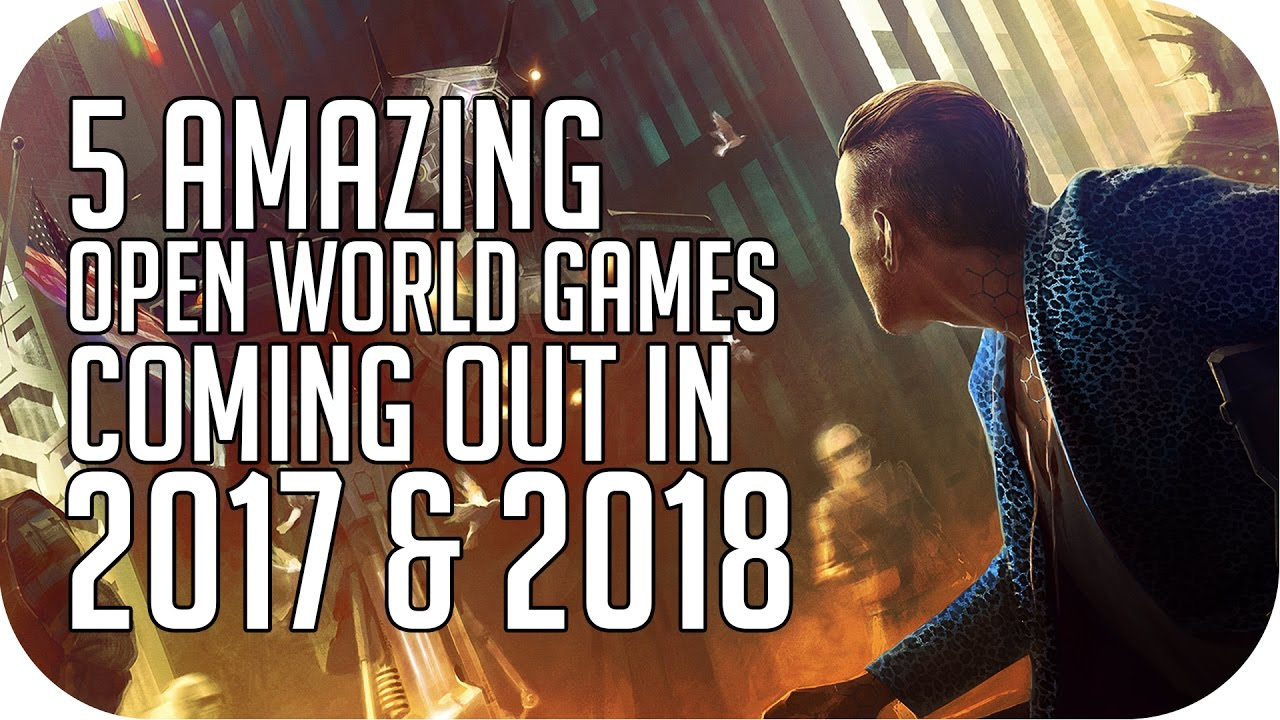 5 Amazing Open World Games Coming Out In 2017 2018