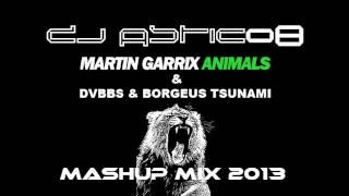 MARTIN GARRIX - ANIMALS & DVBBS & BORGEUOS - TSUNAMI - Dj Astic08 SMASH MASHUP MIX 2013