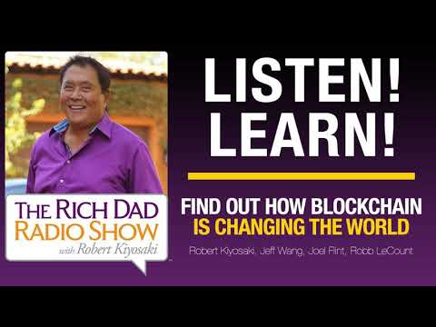 FIND OUT HOW BLOCKCHAIN IS CHANGING THE WORLD – Robert Kiyosaki, Jeff Wang, Joel Flint, Rob...