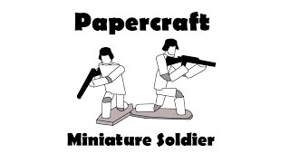 Making a Miniature Papercraft Soldier