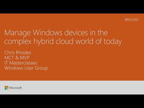 Manage Windows devices in the complex hybrid cloud world of today | BRK3260