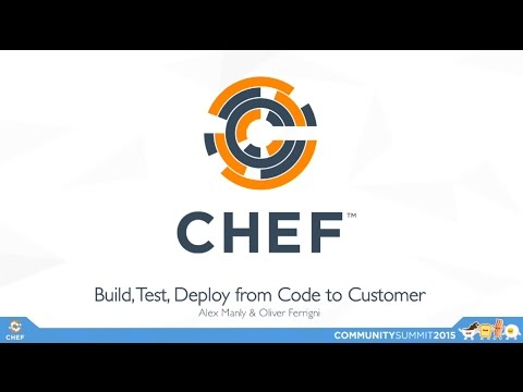 CHEF Summit 2015: Build, Test, Deploy:  From Code to Customer