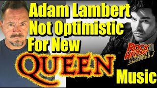 Adam Lambert Not Optimistic For Any New Queen Music