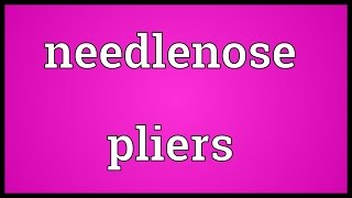 Needlenose pliers Meaning