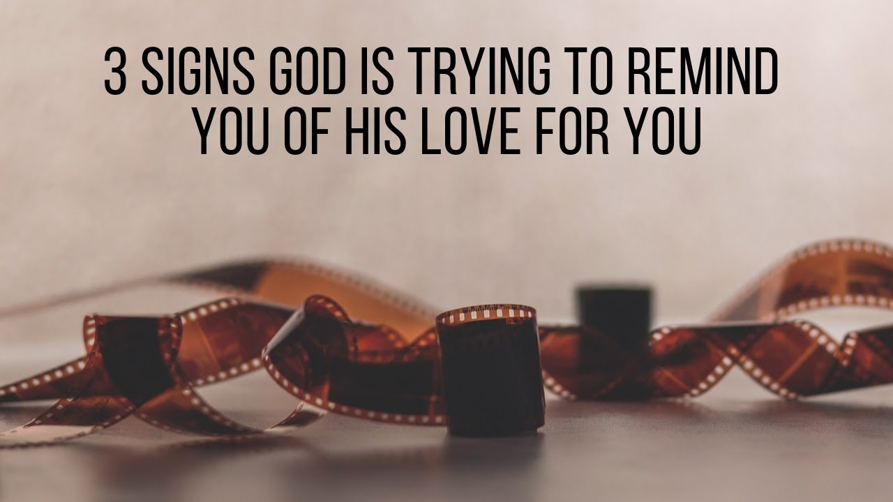Signs God Loves You: 3 Signs God Is Trying to Remind You of His Love for You