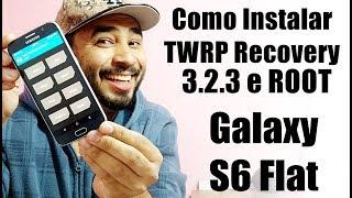 Como Instalar a TWRP Recovery e Fazer o ROOT no Galaxy S6 Flat