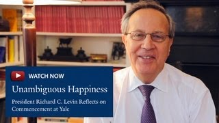 Repeat youtube video Unambiguous Happiness: President Richard C. Levin Reflects on Commencement at Yale
