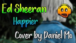 Ed Sheeran - Happier (Cover by Daniel Mo) - Musica sin Copyright