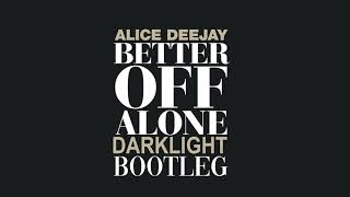 Alice Deejay Better Off Alone Darklight 2019 Bootleg FREE RELEASE.mp3