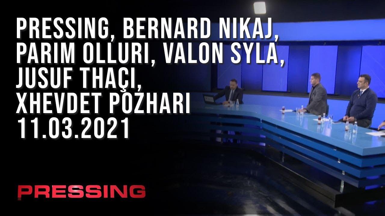 PRESSING, Bernard Nikaj, Parim Olluri, Valon Syla, Jusuf Thaçi, Xhevdet Pozhari – 11.03.2021