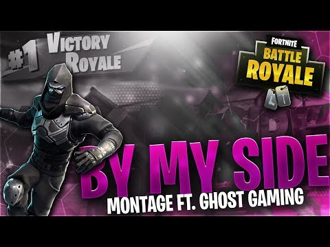 """By My Side"" - Fortnite Montage - Ft. Ghost Gaming"