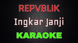Repvblik - Ingkar Janji [Karaoke] | LMusical