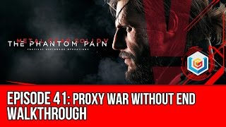 Metal Gear Solid V: The Phantom Pain - Mission 41: Proxy War Without End Walkthrough Let's Play