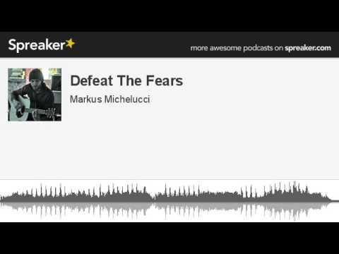 Defeat The Fears (made with Spreaker)