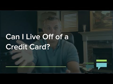 Can I live off of a credit card?