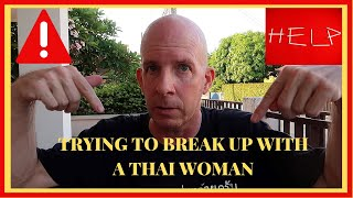 TRYING TO BREAK UP WITH A THAI WOMAN V449